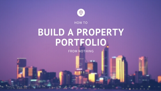 How to Build a Property Portfolio from Nothing